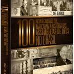 Livros - 100 Acontecimentos , que marcaram a História das Assembleias de Deusno Brasil