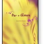 """Livros - Divulgação de livro: """"Dor e Amor"""", de Walter Derani"""