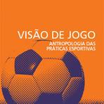 """Futebol - A Antropologia na """"Visão de Jogo"""""""