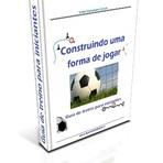 Futebol - Construindo uma forma de jogar - Guia de treino para iniciantes