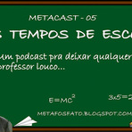 Podcasts - METACAST 05 - NOS TEMPOS DE ESCOLA - Podcast do Metafosfato.