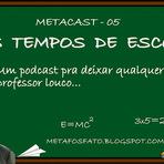 Podcasts - METACAST 05 - NOS TEMPOS DE ESCOLA - Podcast do Metafosfato.