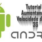Tutoriais - Tutorial – Aumentando a Velocidade do 3G em seu Android