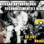 Política - Podcast - Profissão Antropólogo: Reconhecimento e Regulamentação