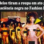 Utilidade Pública - MODELOS TIRAM A ROUPA EM ATO PELA CONSCIÊNCIA NEGRA NO FASHION RIO