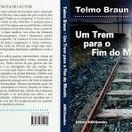 Livros - UM TREM PARA O FIM DO MUNDO - Telmo Braun- Lançamento