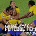 Humor - Porque o futebol feminino não deu certo...
