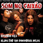 Podcasts - Som no Caixão #13 - Blues for the Dangerous Miles