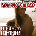 Podcasts - Som no Caixão 16 - Lightning