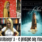 Podcasts - [PODCAST] Leituracast 2- O Inverno das Fadas
